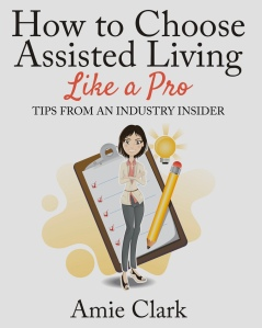 How to Choose Assisted Living by Amie Clark
